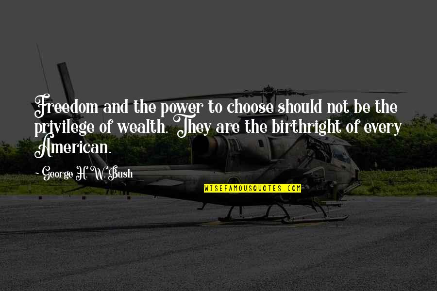 George H W Bush Quotes By George H. W. Bush: Freedom and the power to choose should not