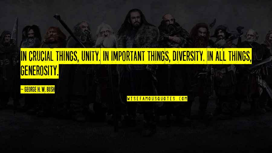 George H W Bush Quotes By George H. W. Bush: In crucial things, unity. In important things, diversity.