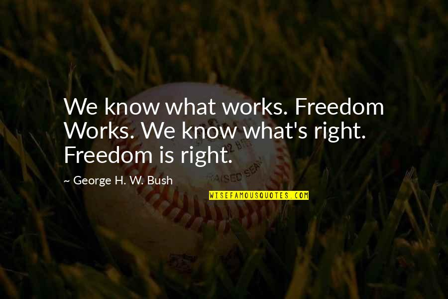 George H W Bush Quotes By George H. W. Bush: We know what works. Freedom Works. We know