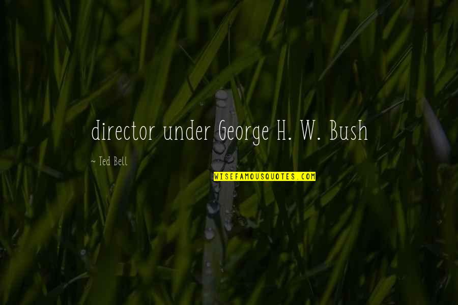 George H W Bush Quotes By Ted Bell: director under George H. W. Bush