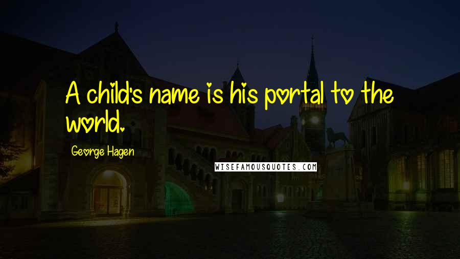 George Hagen quotes: A child's name is his portal to the world.