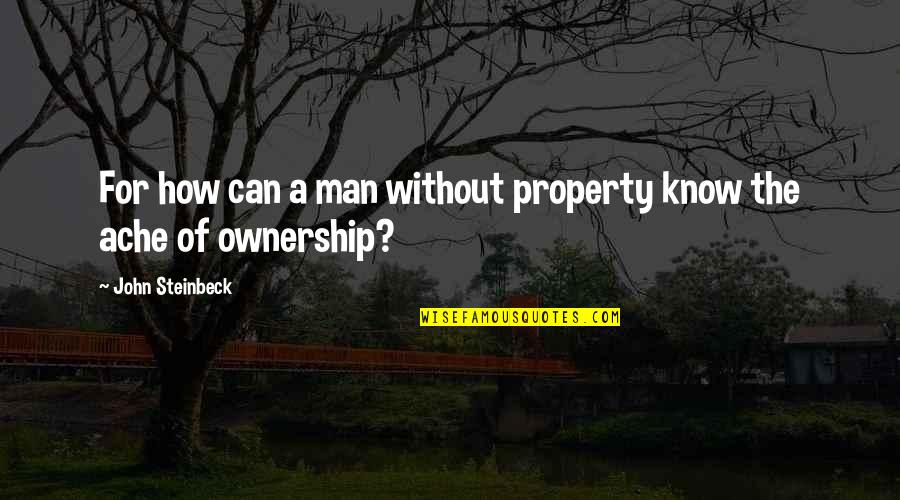 George Hamilton Commentator Quotes By John Steinbeck: For how can a man without property know