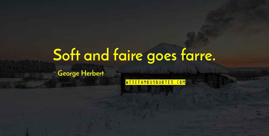 George Herbert Quotes By George Herbert: Soft and faire goes farre.