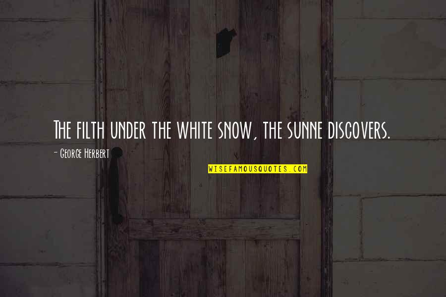 George Herbert Quotes By George Herbert: The filth under the white snow, the sunne