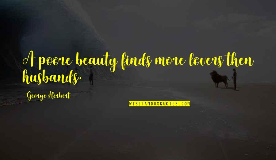 George Herbert Quotes By George Herbert: A poore beauty finds more lovers then husbands.