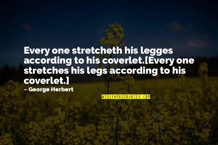 George Herbert Quotes By George Herbert: Every one stretcheth his legges according to his