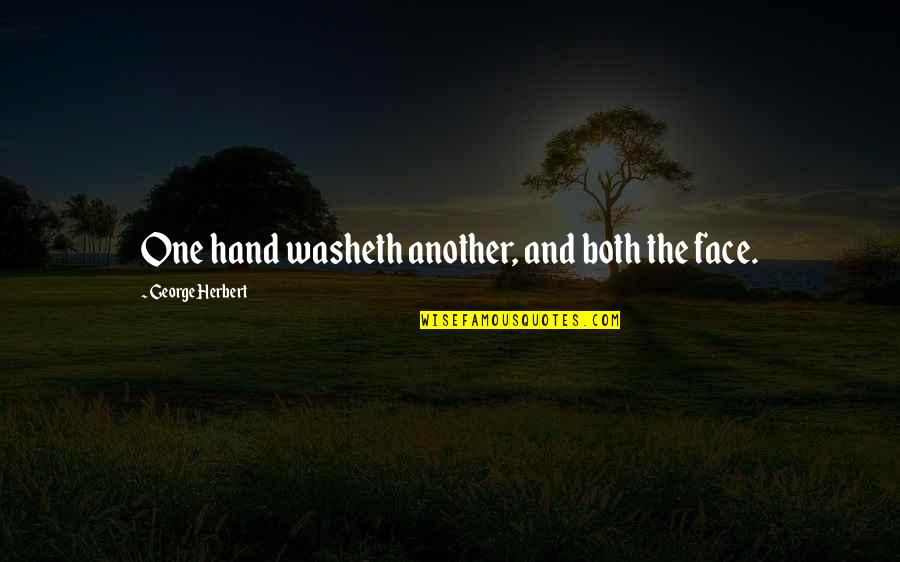 George Herbert Quotes By George Herbert: One hand washeth another, and both the face.