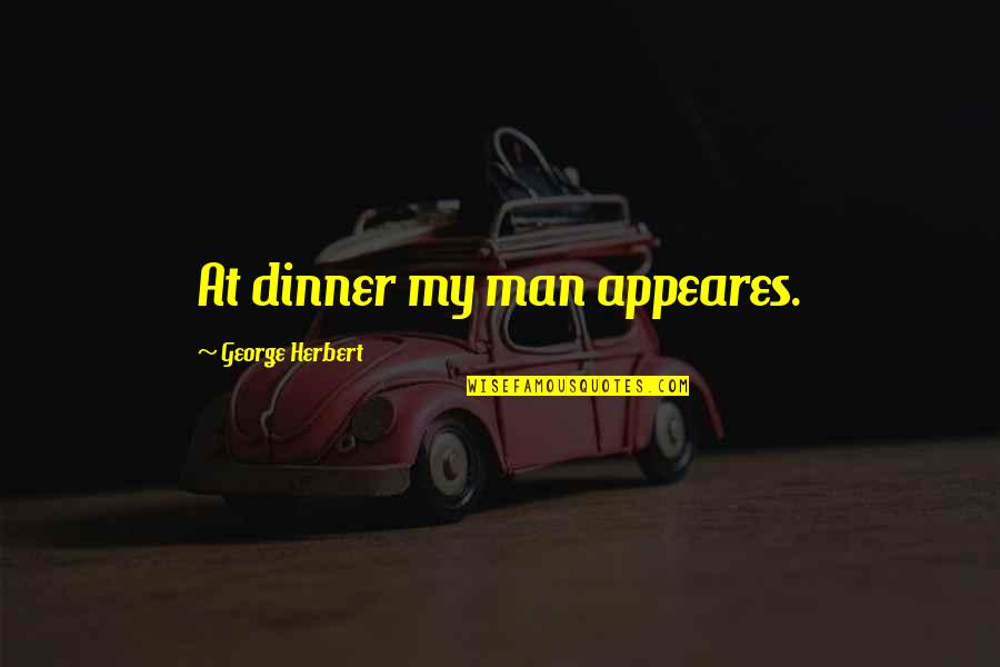 George Herbert Quotes By George Herbert: At dinner my man appeares.