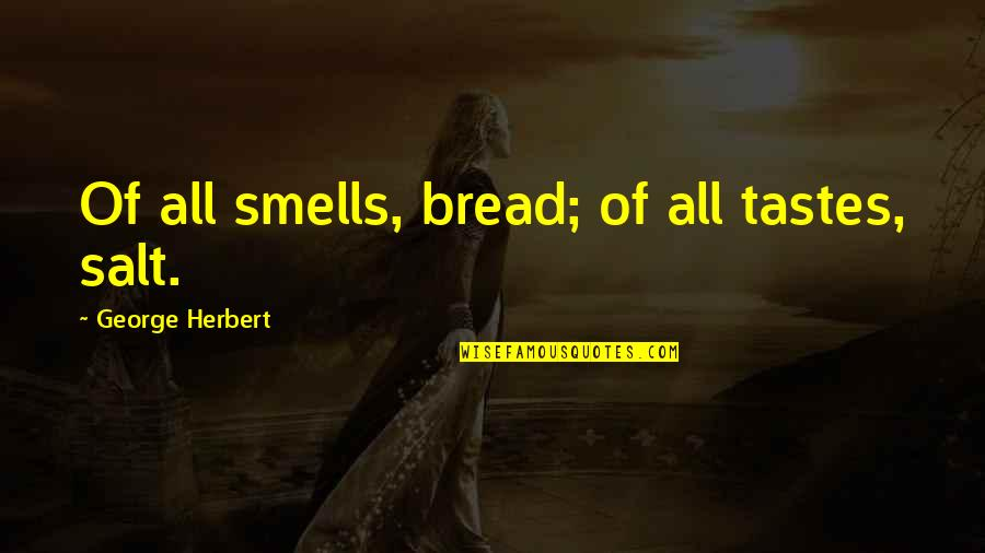 George Herbert Quotes By George Herbert: Of all smells, bread; of all tastes, salt.