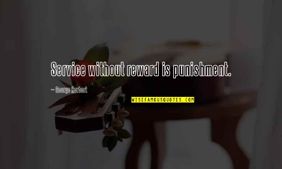 George Herbert Quotes By George Herbert: Service without reward is punishment.