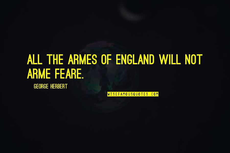 George Herbert Quotes By George Herbert: All the Armes of England will not arme