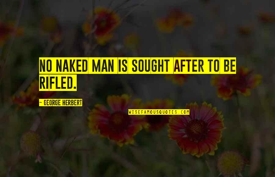 George Herbert Quotes By George Herbert: No naked man is sought after to be