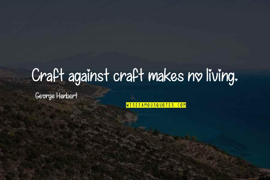 George Herbert Quotes By George Herbert: Craft against craft makes no living.
