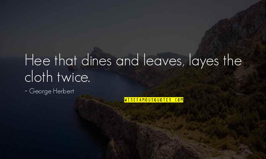 George Herbert Quotes By George Herbert: Hee that dines and leaves, layes the cloth