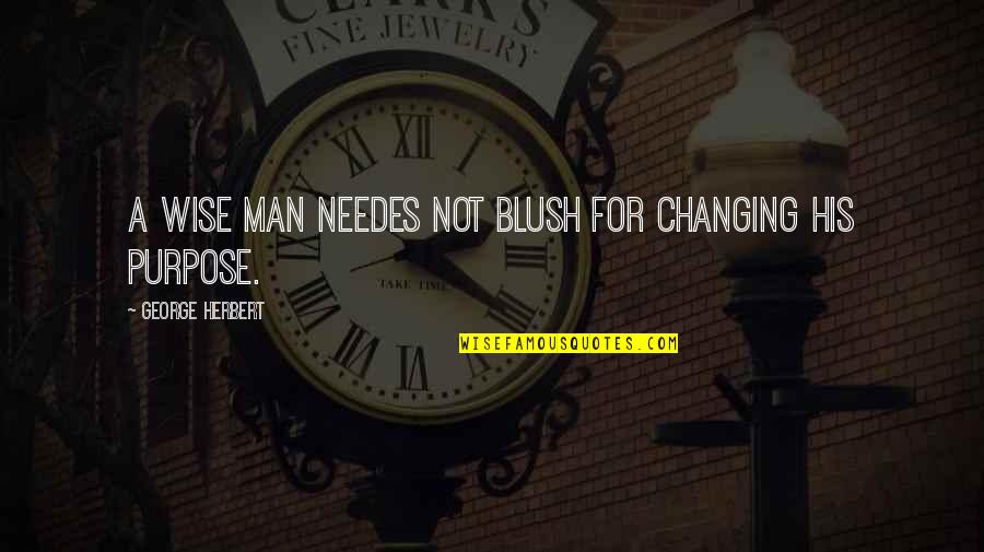 George Herbert Quotes By George Herbert: A wise man needes not blush for changing