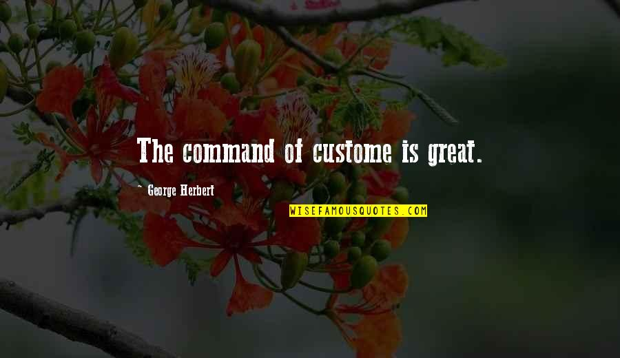 George Herbert Quotes By George Herbert: The command of custome is great.