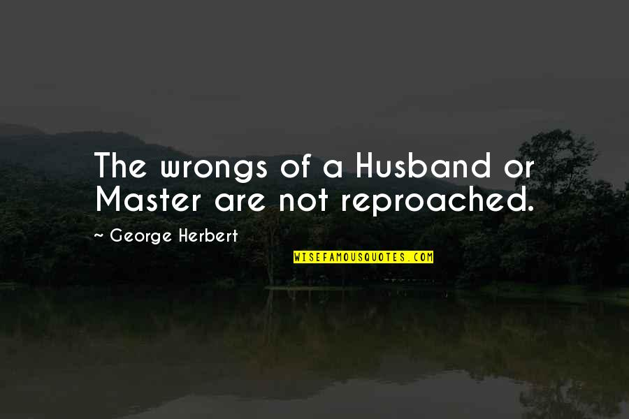 George Herbert Quotes By George Herbert: The wrongs of a Husband or Master are