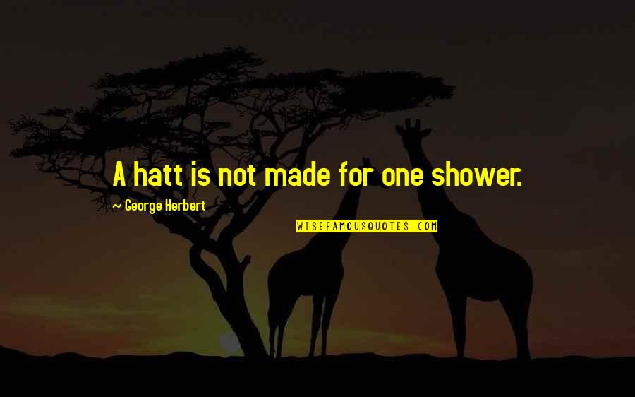 George Herbert Quotes By George Herbert: A hatt is not made for one shower.