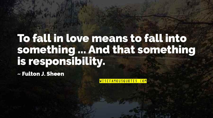 George Hormel Quotes By Fulton J. Sheen: To fall in love means to fall into