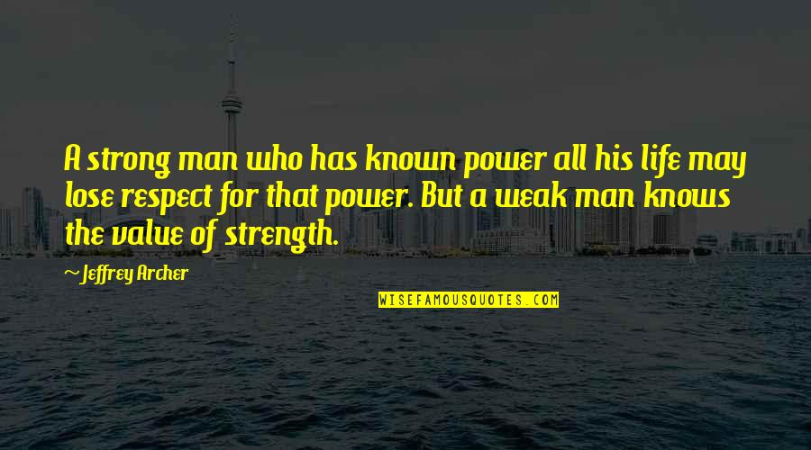 George Hormel Quotes By Jeffrey Archer: A strong man who has known power all