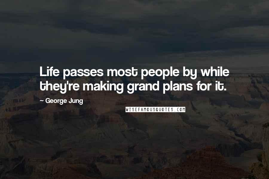 George Jung quotes: Life passes most people by while they're making grand plans for it.