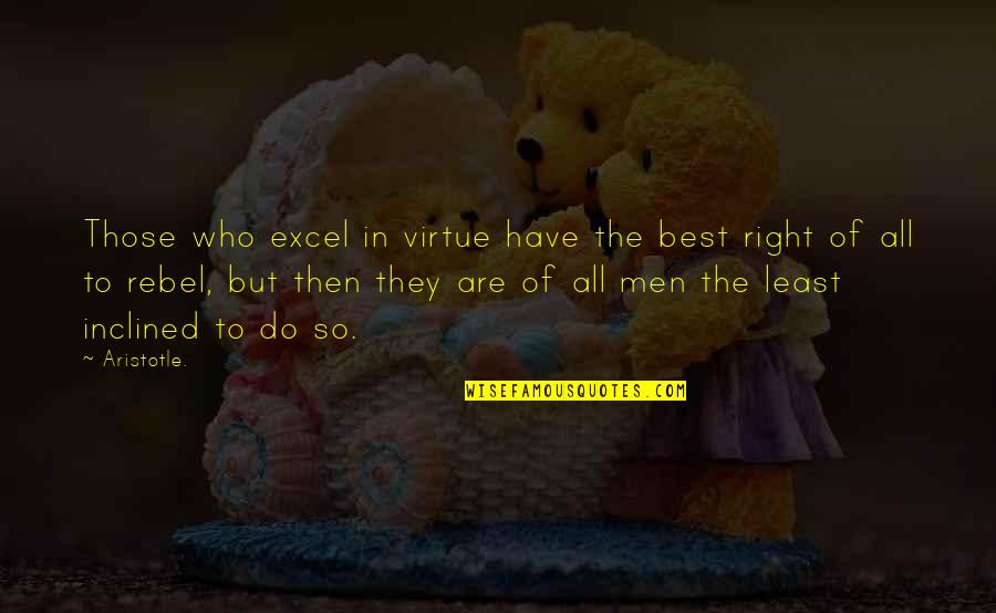George Petrie Quotes By Aristotle.: Those who excel in virtue have the best
