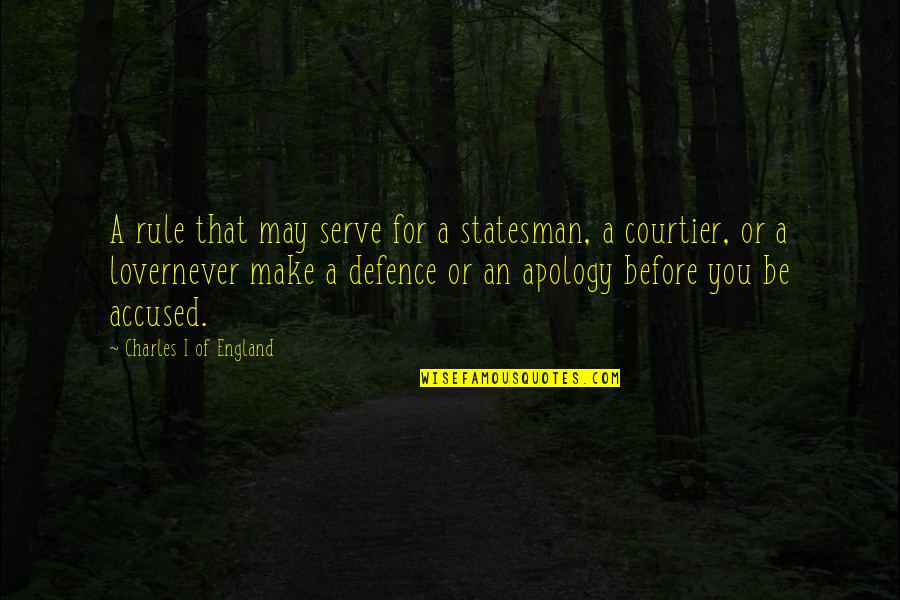 George Petrie Quotes By Charles I Of England: A rule that may serve for a statesman,