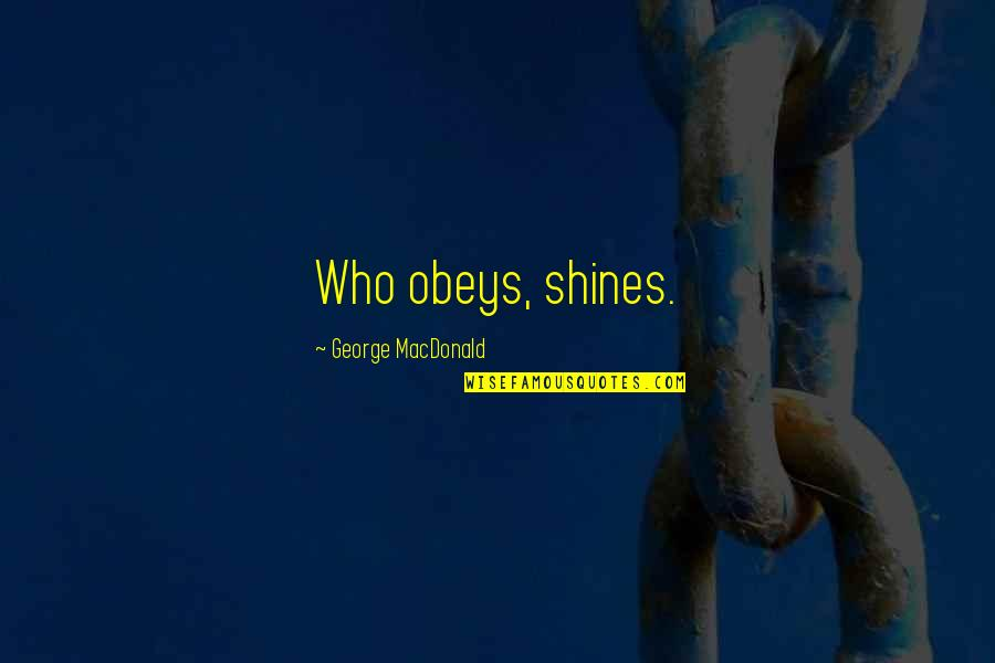 George Petrie Quotes By George MacDonald: Who obeys, shines.