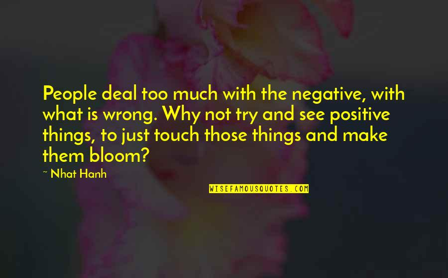 George Petrie Quotes By Nhat Hanh: People deal too much with the negative, with