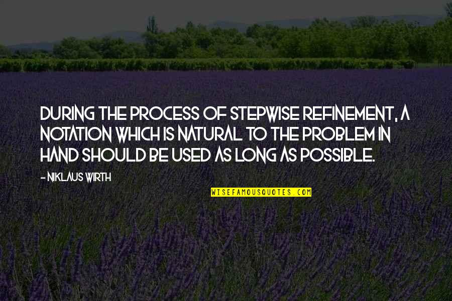 George Petrie Quotes By Niklaus Wirth: During the process of stepwise refinement, a notation