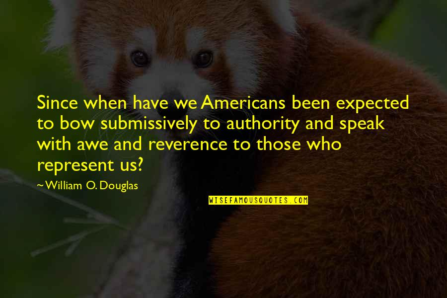 George Petrie Quotes By William O. Douglas: Since when have we Americans been expected to