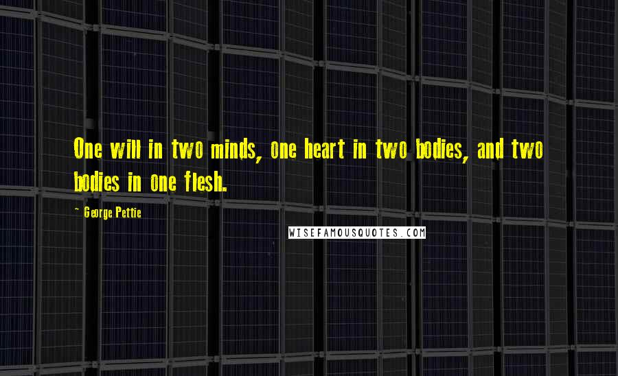 George Pettie quotes: One will in two minds, one heart in two bodies, and two bodies in one flesh.