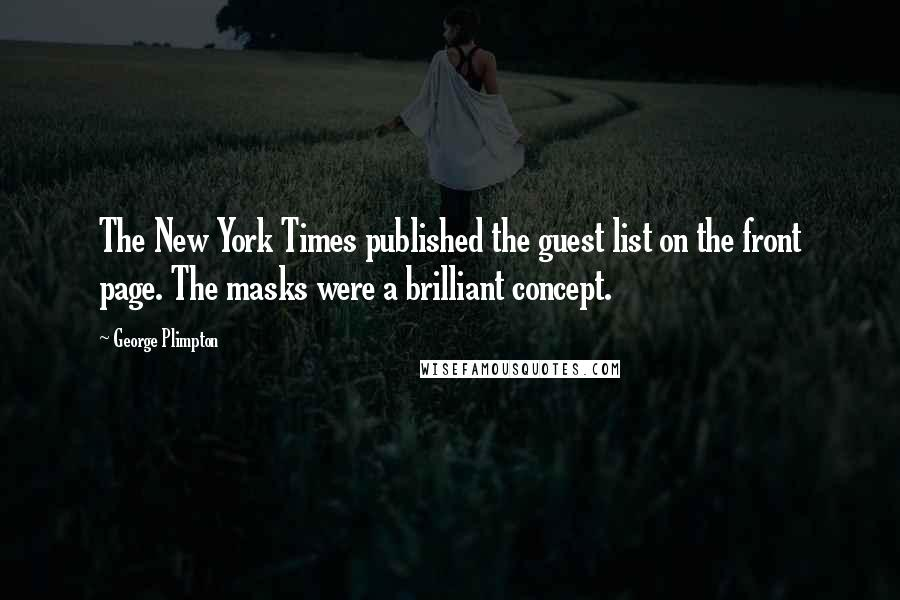 George Plimpton quotes: The New York Times published the guest list on the front page. The masks were a brilliant concept.