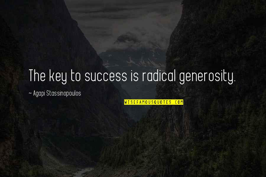 George Reid Quotes By Agapi Stassinopoulos: The key to success is radical generosity.