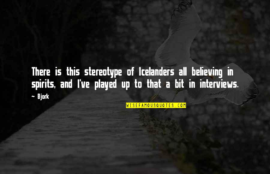 George Reid Quotes By Bjork: There is this stereotype of Icelanders all believing