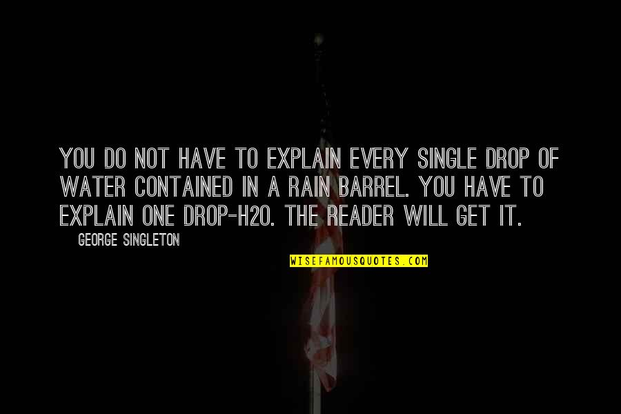 George Singleton Quotes By George Singleton: You do not have to explain every single