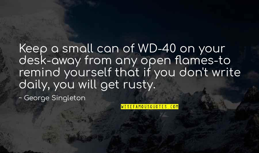 George Singleton Quotes By George Singleton: Keep a small can of WD-40 on your