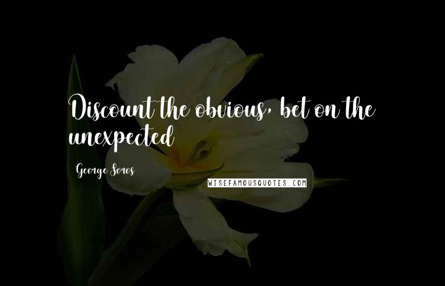 George Soros quotes: Discount the obvious, bet on the unexpected