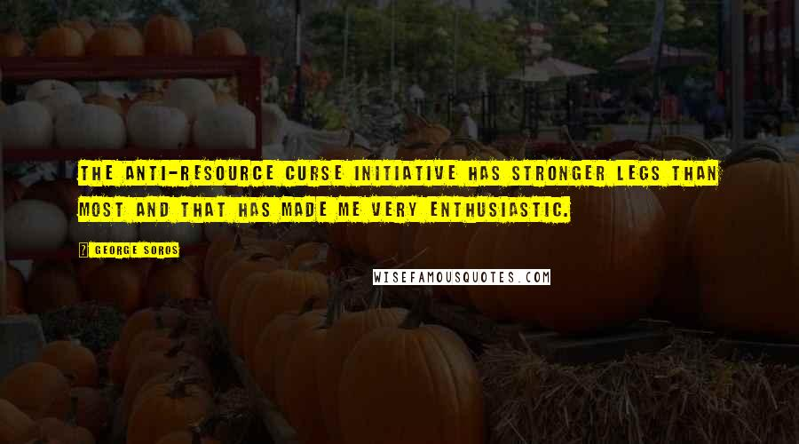 George Soros quotes: The anti-resource curse initiative has stronger legs than most and that has made me very enthusiastic.