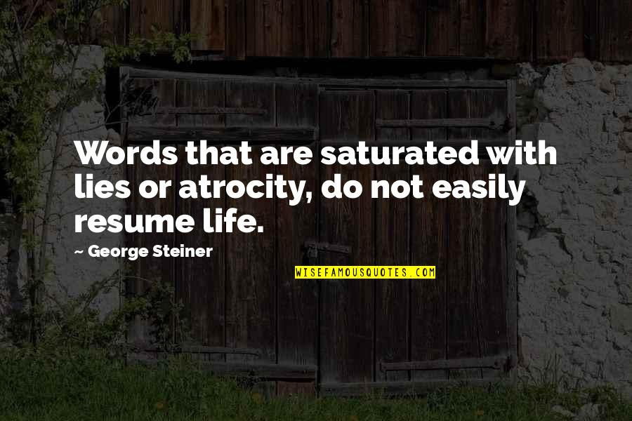 George Steiner Quotes By George Steiner: Words that are saturated with lies or atrocity,