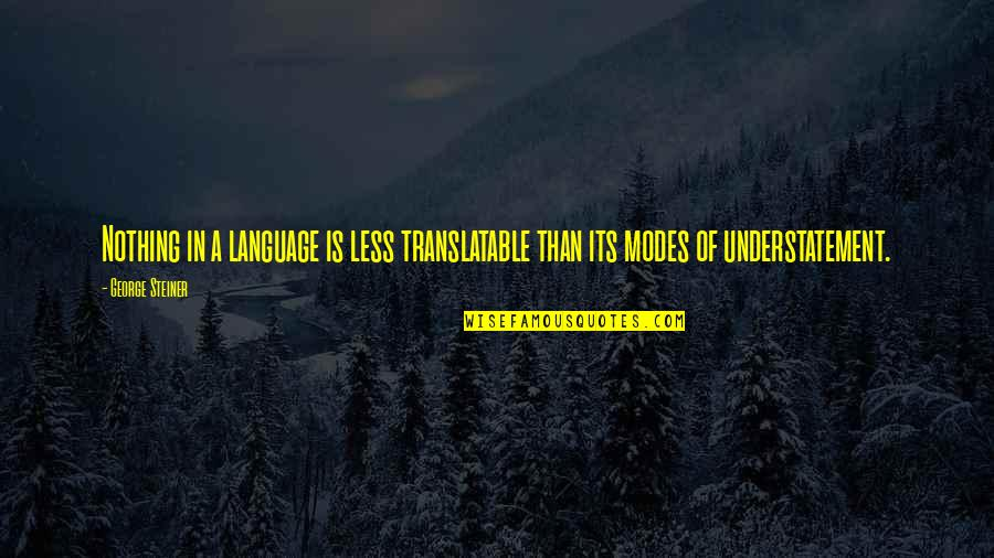 George Steiner Quotes By George Steiner: Nothing in a language is less translatable than