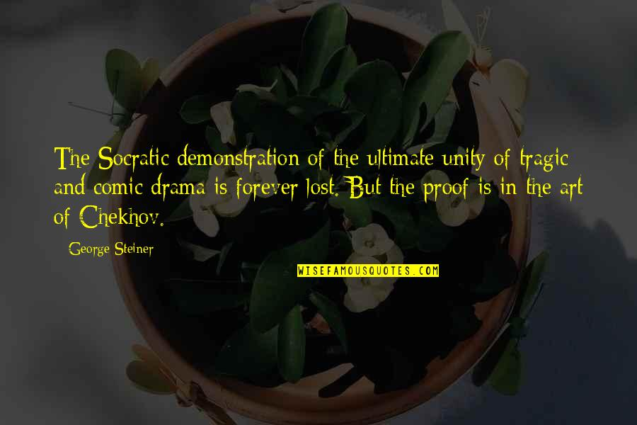 George Steiner Quotes By George Steiner: The Socratic demonstration of the ultimate unity of