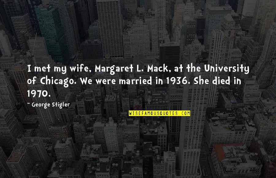 George Stigler Quotes By George Stigler: I met my wife, Margaret L. Mack, at