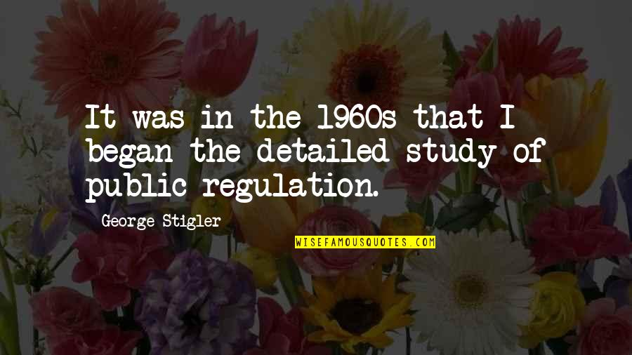 George Stigler Quotes By George Stigler: It was in the 1960s that I began