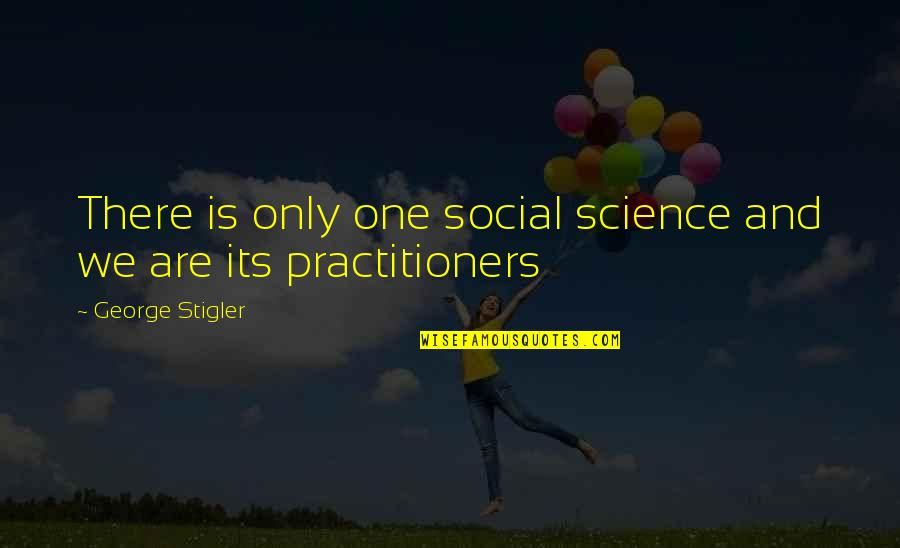George Stigler Quotes By George Stigler: There is only one social science and we