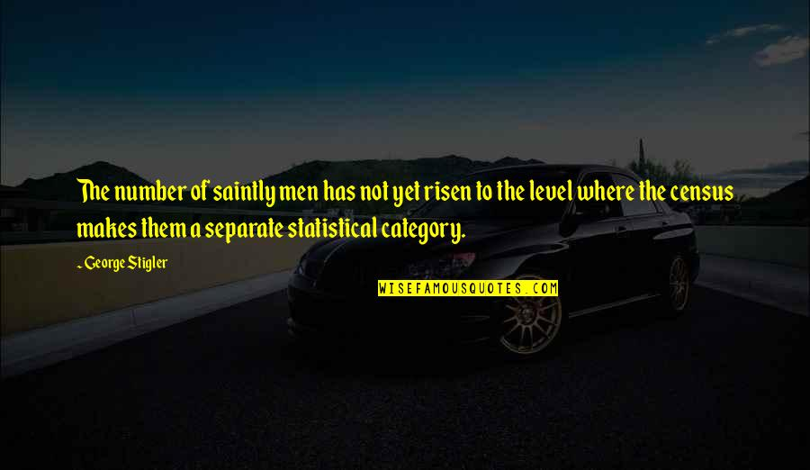George Stigler Quotes By George Stigler: The number of saintly men has not yet