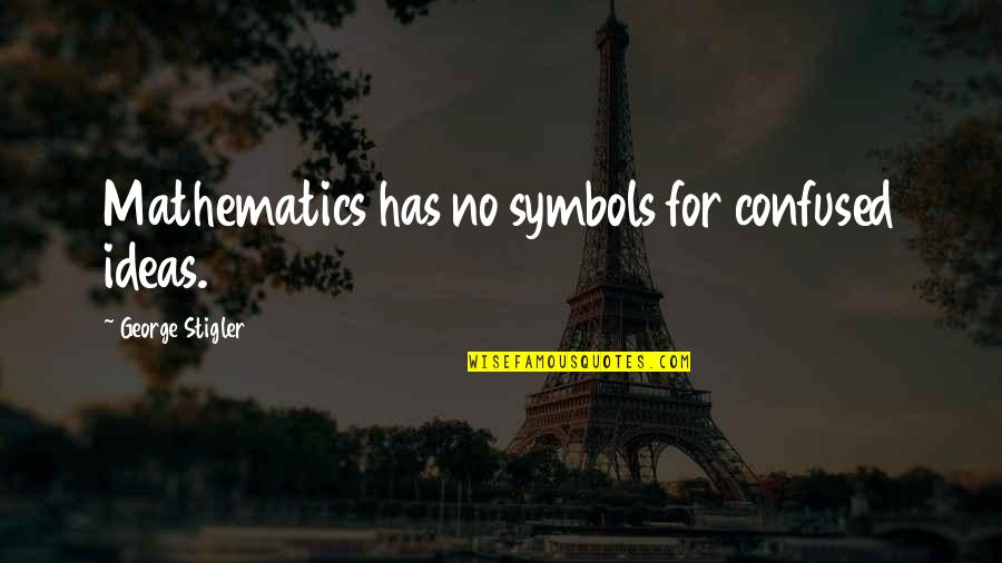 George Stigler Quotes By George Stigler: Mathematics has no symbols for confused ideas.
