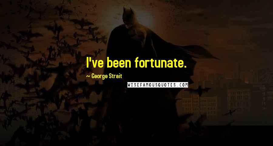 George Strait quotes: I've been fortunate.