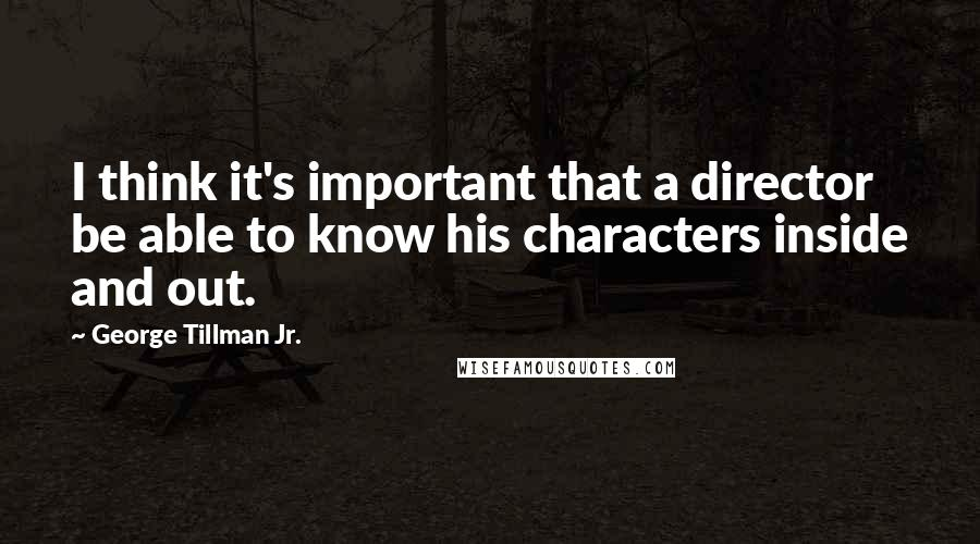 George Tillman Jr. quotes: I think it's important that a director be able to know his characters inside and out.
