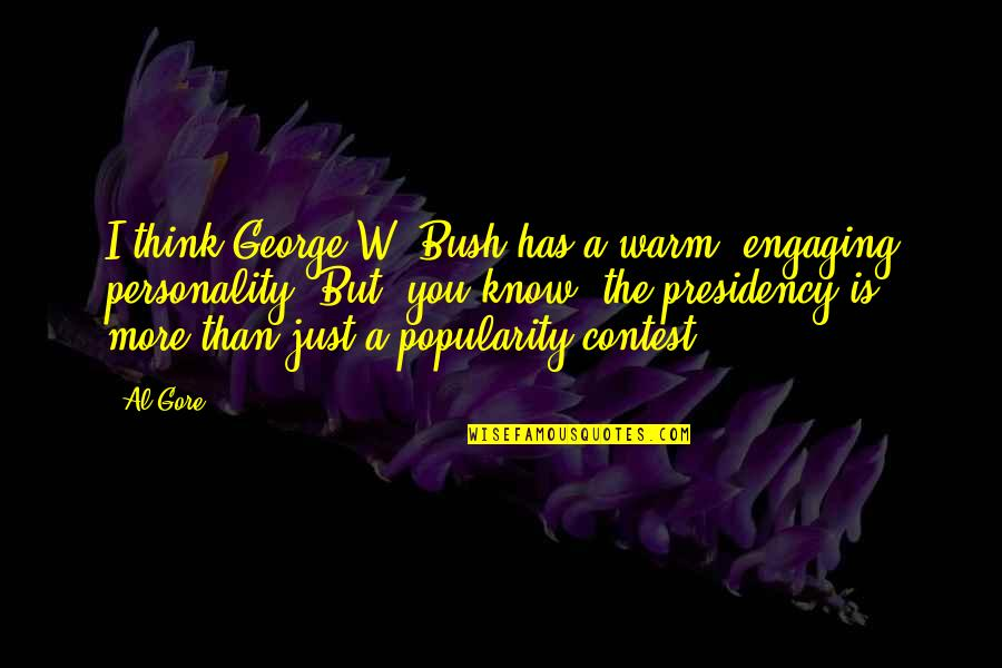 George W Bush's Presidency Quotes By Al Gore: I think George W. Bush has a warm,